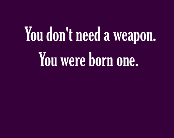 You don't need a weapon. You were born one. Purple background.